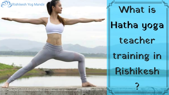 What is hatha yoga teacher training in Rishikesh