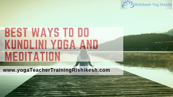 Best ways to do kundlini yoga and meditation
