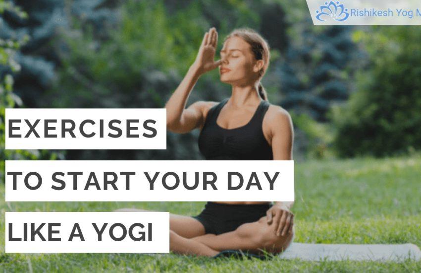 EXERCISES TO START YOUR DAY LIKE A YOGI