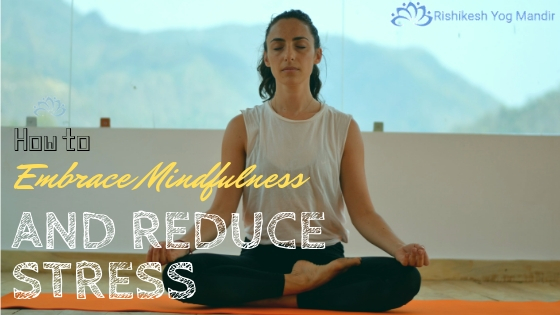 How to Embrace Mindfulness and Reduce Stress